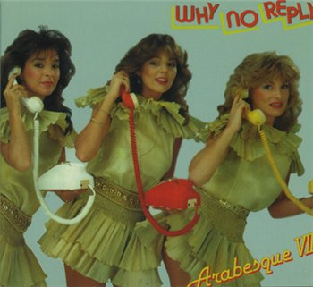 Arabesque - Why No Reply? 1982