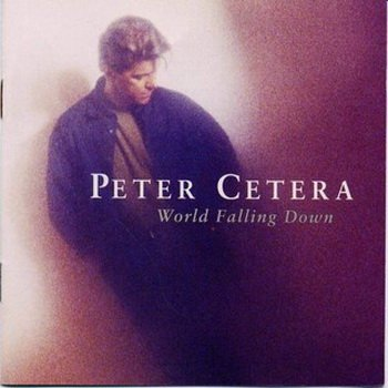 "Peter Cetera (ex. Chicago): © 1992 ""World Falling Down"""