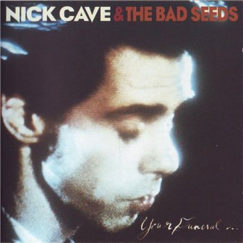 Nick Cave & The Bad Seeds - YOUR FUNERAL...MY TRIAL 1986
