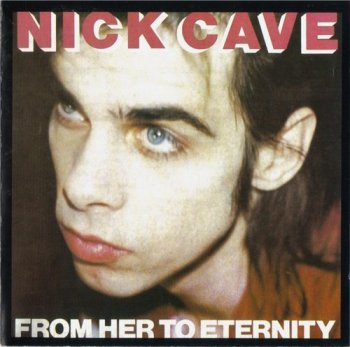 Nick Cave & The Bad Seeds - FROM HER TO ETERNITY 1984