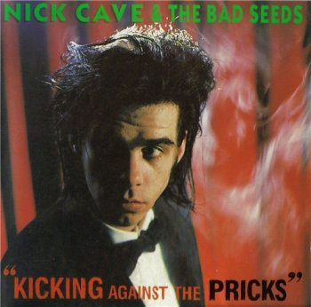 Nick Cave & The Bad Seeds - KICKING AGAINST THE PRICKS 1986
