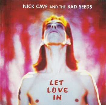 Nick Cave & The Bad Seeds - LET LOVE IN 1994