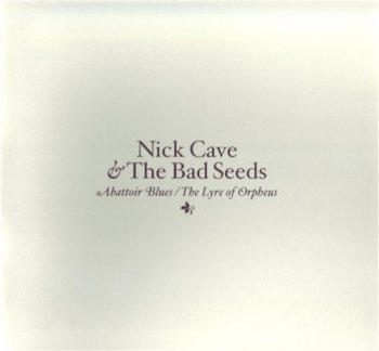 Nick Cave & The Bad Seeds - ABATTOIR BLUES, THE LYRE OF ORPHEUS 2004