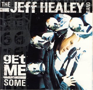 The Jeff Healey Band -  Get Me Some (2000)