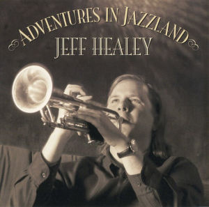 The Jeff Healey Band - Adventures In Jazzland (2004)