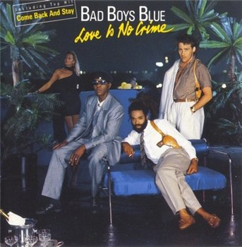 "Bad Boys Blue: © 1987 ""Love Is No Crime"""
