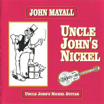 "John Mayall: © 1988 ""Uncle John's Nickel Guitar""(1994)"