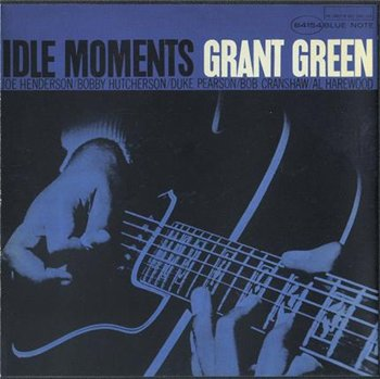 "Grant Green: © 1963 ""Idle Moments"""