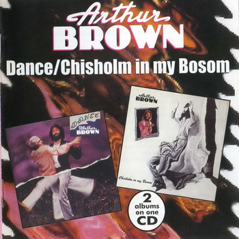 "Arthur Brown : © 1975 & 77 ""Dance & Chisholm In My Bosom""[2in1]"