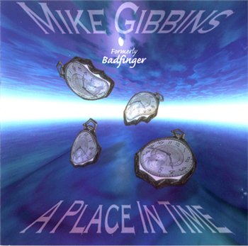 "Mike Gibbins (ex-Badfinger): © 1997 ""A Place in Time""(1997 USA Forbidden Rec. FOR1962)"