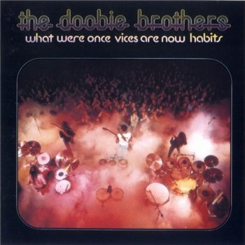The Doobie Brothers - What Were Once Vices Are Now Habits (Издание 1990)974