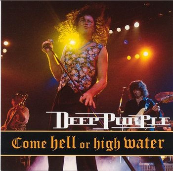 Deep Purple - Come Hell Or High Water (Japanese Release) 1994