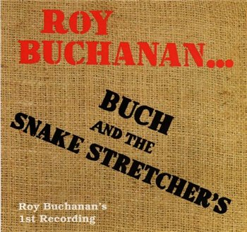 "Roy Buchanan: © 1971 ""Buch And The Snake Stretchers""(1992)"
