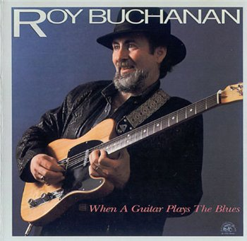 "Roy Buchanan: © 1985 ""When A Guitar Plays The Blues"""