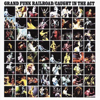 Grand Funk - Caught In The Act 1975