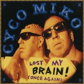 Cyco Miko - Lost My Brain! 1996