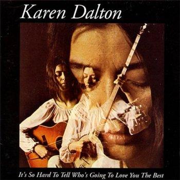 Karen Dalton - It's So Hard To Tell Who's Going To Love You The Best (Koch Records 1996) 1969