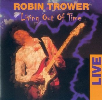 Robin Trower - Living Out Of Time (Live) 2005
