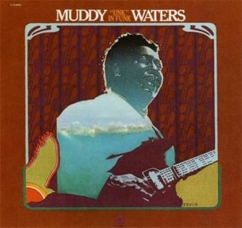 "Muddy Waters : © 1974 ""Unk In Funk"""