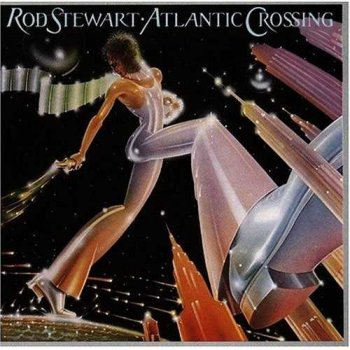 "Rod Stewart : © 1975 ""Atlantic Crossing"""
