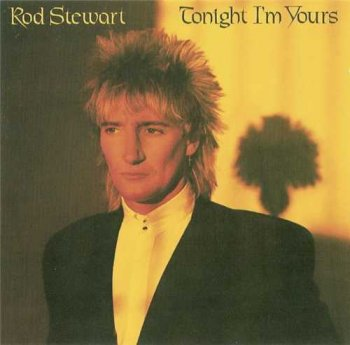 "Rod Stewart : © 1981 ""Tonight I'm Yours"""