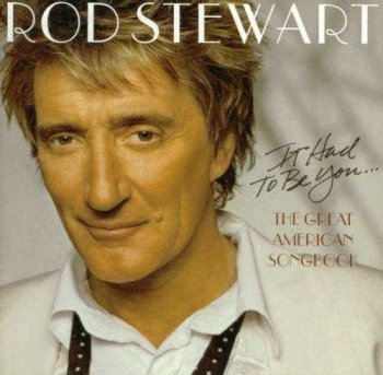 "Rod Stewart : © 2002 ""It Had To Be You... The Complete Great American Songbook"" (Volume I)"