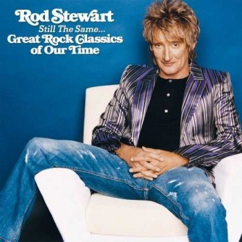 """Rod Stewart : © 2006 """"Still the Same... Great Rock Classics of Our Time"""""""