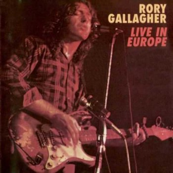 "Rory Gallagher : © 1972 ""Live In Europe"""
