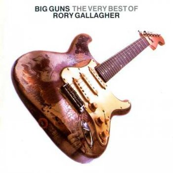 "Rory Gallagher : © 2005 ""Big Guns - The Very Best Of"""