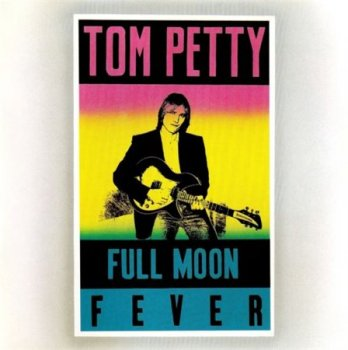 Tom Petty - Full Moon Fever (MCA Records) 1989