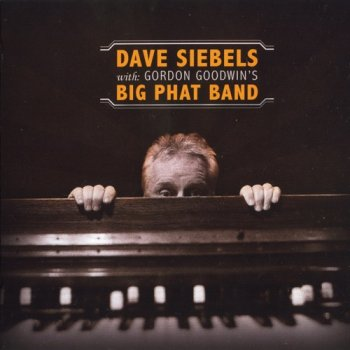 Dave Siebels with: Gordon Goodwin's Big Phat Band (2009)