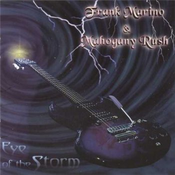 Frank Marino & Mahogany Rush : © 2000 ''Eye Of The Storm''(2005)