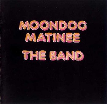 The Band : © 1973 ''Moondog Matinee''(Remastered 2001)