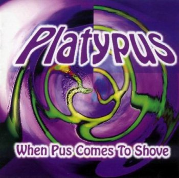 PLATYPUS - WHEN PUS COMES TO SHOVE - 1998