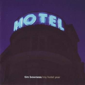 TIM BOWNESS - MY HOTEL YEAR - 2004