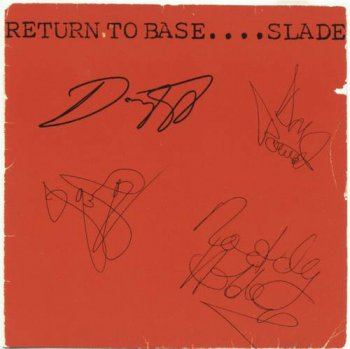 Slade : © 1979 ''Return to base... Slade'' (1997 BMG Ariola 74321 44303 2)
