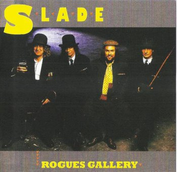 Slade : © 1985 ''Rogues Gallery'' (Salvo CD 010 Remaster 2007)