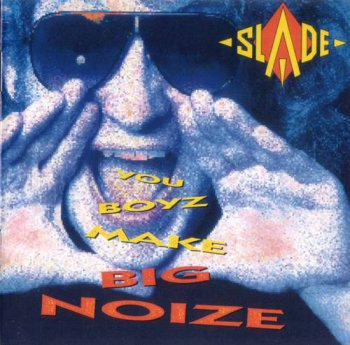 Slade : © 1987 ''You Boyz Make Big Noize'' (Salvo CD 011 Remaster 2007)