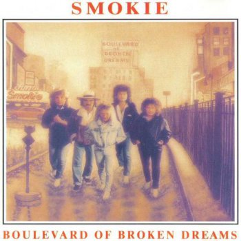 Smokie : © 1989 ''Boulevard Of Broken Dreams''