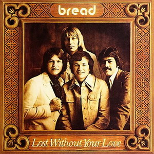 Bread © - 1977 Lost Without Your Love