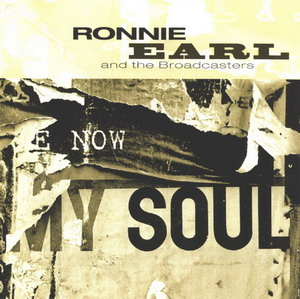 Ronnie Earl and The Broadcasters © - 2004 Now My Soul