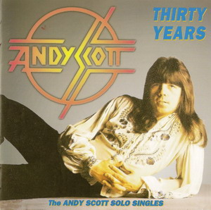 Andy Scott ( Sweet) © - 1993 Thirty Yers (The Andy Scott Solo Singles 1975-1984)