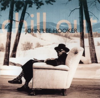 JOHN LEE HOOKER : ©  1995    CHILL OUT  (2007 Remastered)