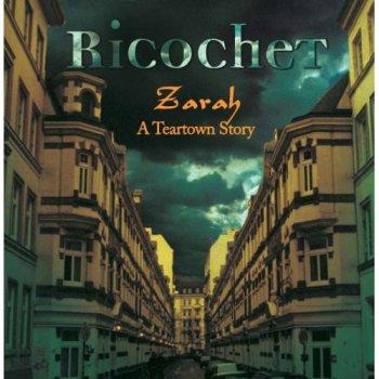 RICOCHET - ZARAH - A TEARTOWN STORY - 2005