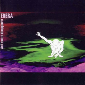 EDERA - AND MOUTH DISAPPEARS - 2005
