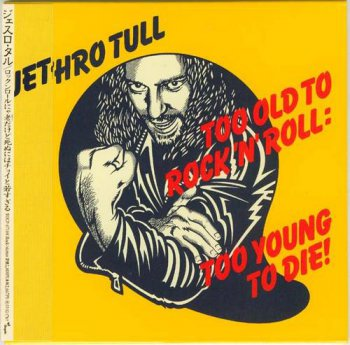 Jethro Tull : © 1976 ''Too Old To Rock 'N' Roll  Too Young To Die'' (C) 2003 EMI-TOSHIBA LTD. (TOCP-67184)