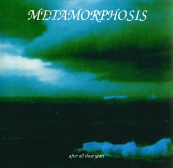 METAMORPHOSIS - AFTER ALL THESE YEARS - 2002