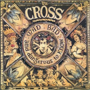 THE CROSS - MAD, BAD AND DANGEROUS TO KNOW 1990