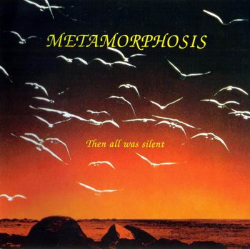 METAMORPHOSIS - THEN ALL WAS SILENCE - 2004