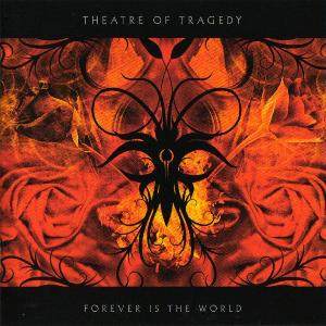 Theatre of tragedy! - Forever is the world (2009)